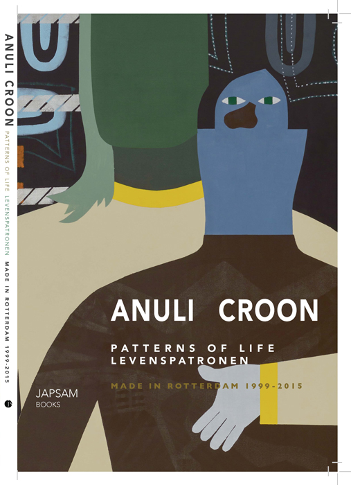 ANULI CROON Patterns of life | Levenspatronen Made in Rotterdam 1999 - 2015 Publisher | Uitgever: Jap Sam Books
